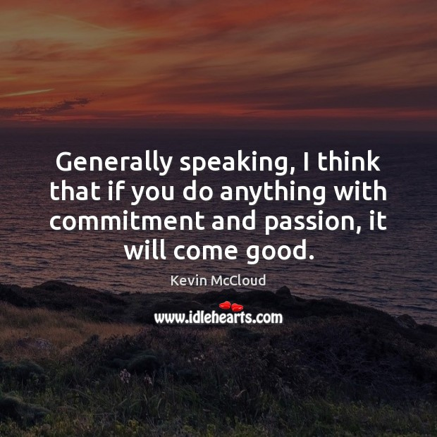 Generally speaking, I think that if you do anything with commitment and Image