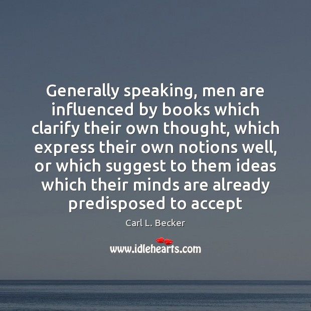 Image, Generally speaking, men are influenced by books which clarify their own thought,