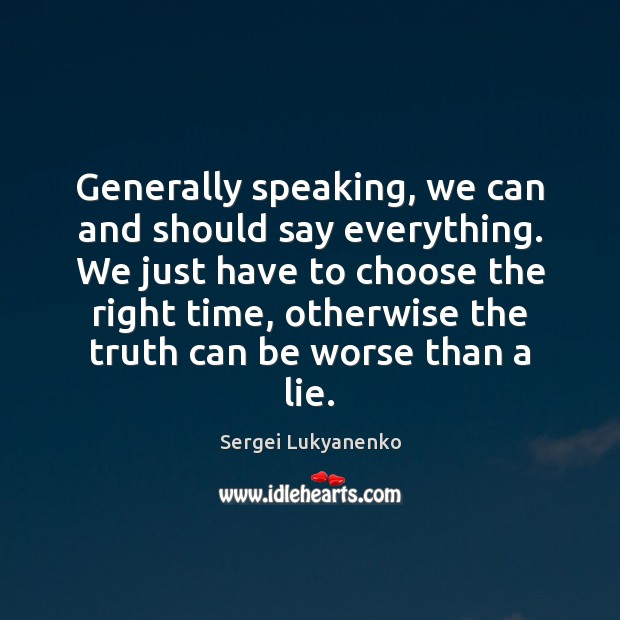 Generally speaking, we can and should say everything. We just have to Image