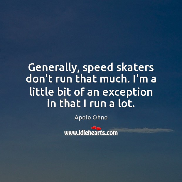 Image, Generally, speed skaters don't run that much. I'm a little bit of
