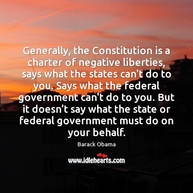 Image, Generally, the Constitution is a charter of negative liberties, says what the