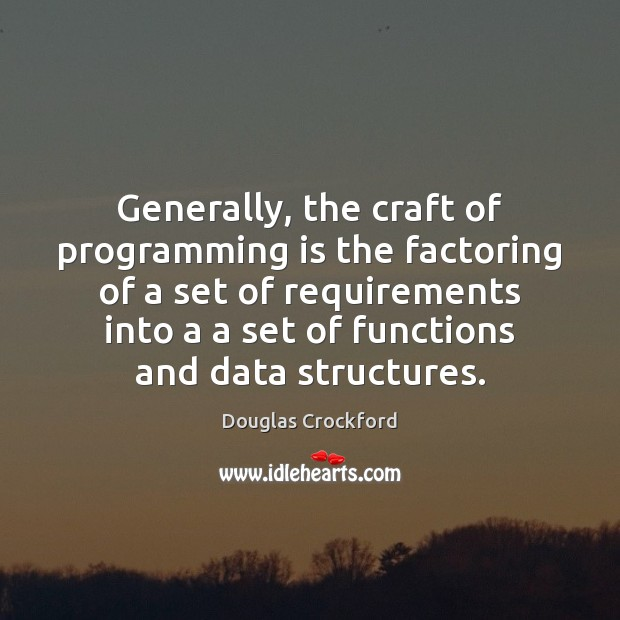Generally, the craft of programming is the factoring of a set of Douglas Crockford Picture Quote