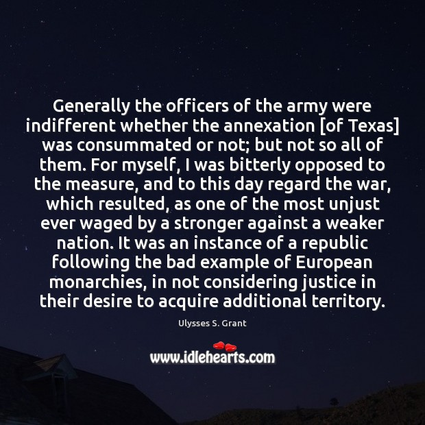 Generally the officers of the army were indifferent whether the annexation [of Ulysses S. Grant Picture Quote