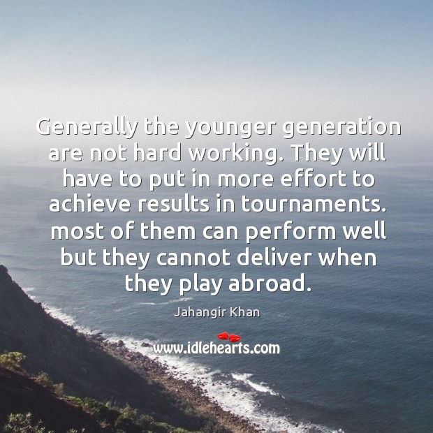 Generally the younger generation are not hard working. Image