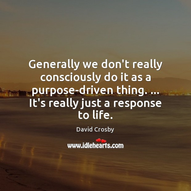 Image, Generally we don't really consciously do it as a purpose-driven thing. … It's