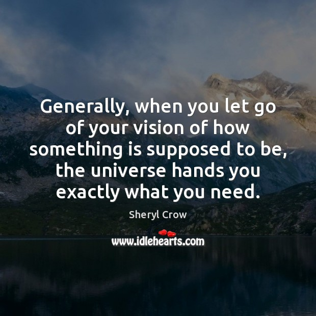 Generally, when you let go of your vision of how something is Image