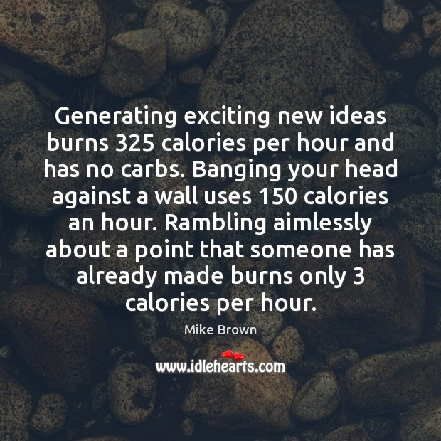 Image, Generating exciting new ideas burns 325 calories per hour and has no carbs.