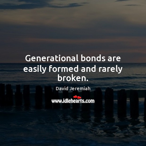 Generational bonds are easily formed and rarely broken. Image