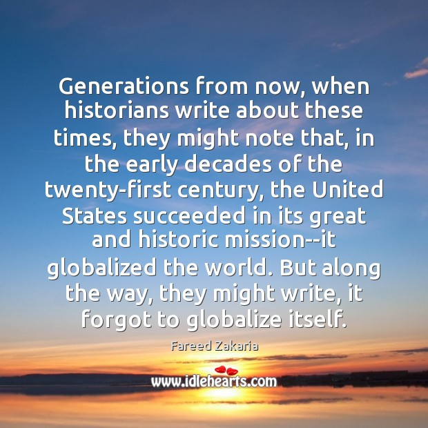 Generations from now, when historians write about these times, they might note Fareed Zakaria Picture Quote