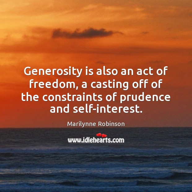 Generosity is also an act of freedom, a casting off of the Image
