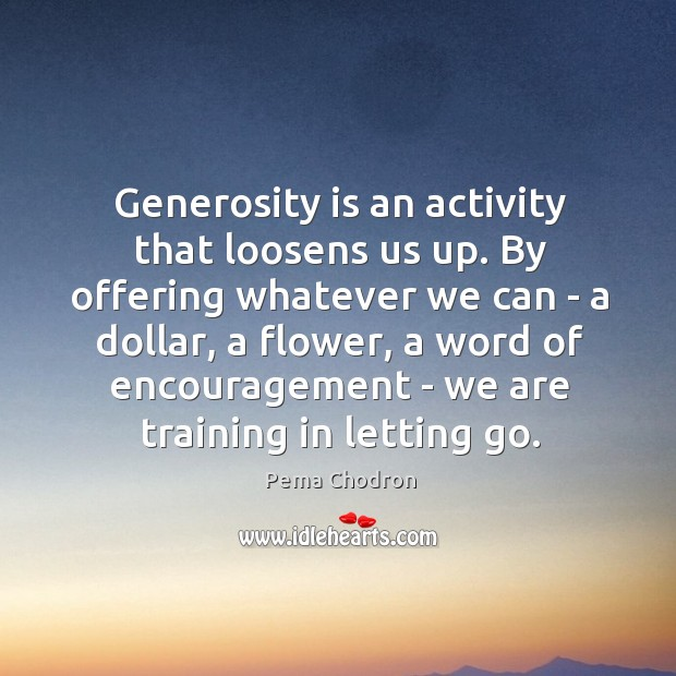 Image, Generosity is an activity that loosens us up. By offering whatever we