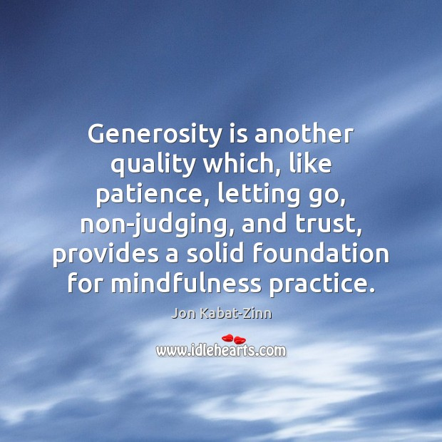 Generosity is another quality which, like patience, letting go, non-judging, and trust, Letting Go Quotes Image