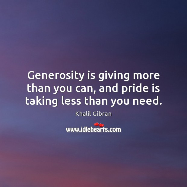 Image, Generosity is giving more than you can, and pride is taking less than you need.