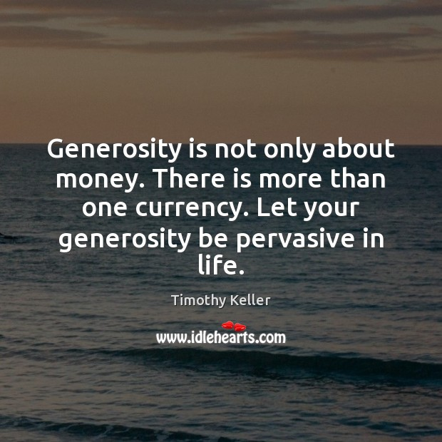 Image, Generosity is not only about money. There is more than one currency.