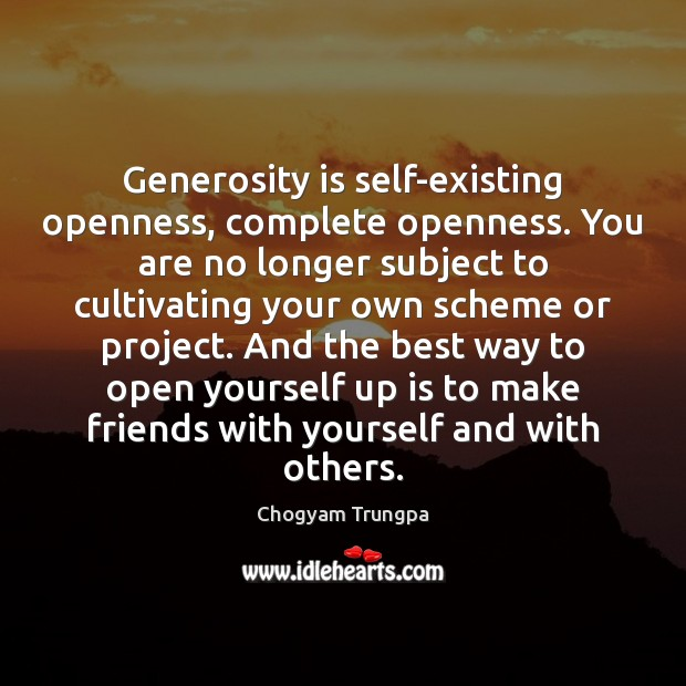 Generosity is self-existing openness, complete openness. You are no longer subject to Chogyam Trungpa Picture Quote
