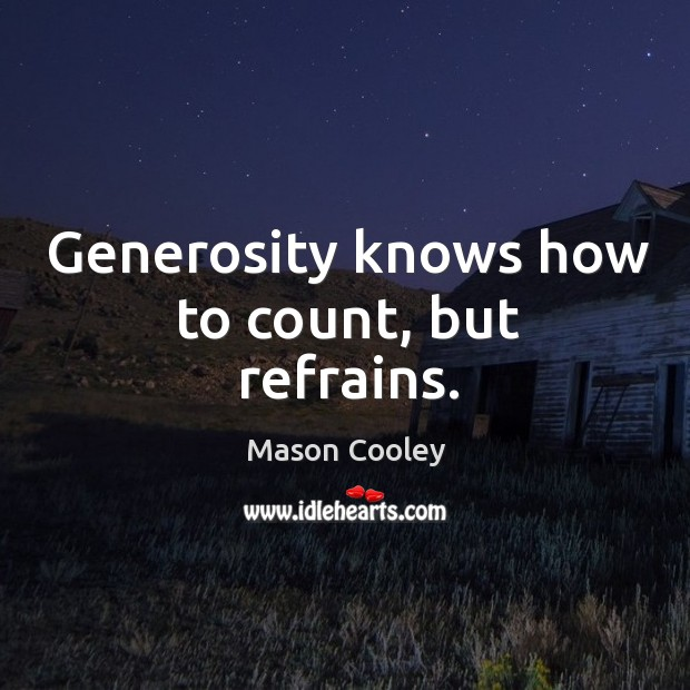 Generosity knows how to count, but refrains. Image