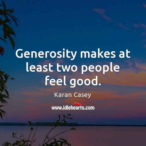 Generosity makes at least two people feel good. Image