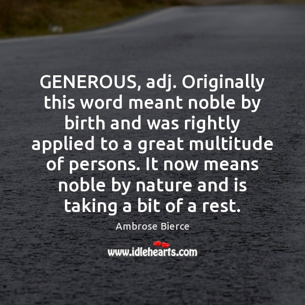 Image, GENEROUS, adj. Originally this word meant noble by birth and was rightly