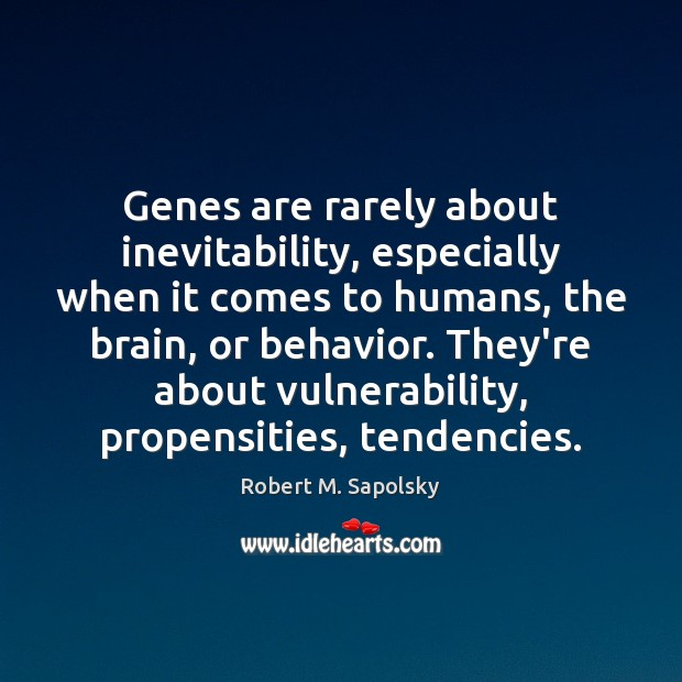 Image, Genes are rarely about inevitability, especially when it comes to humans, the