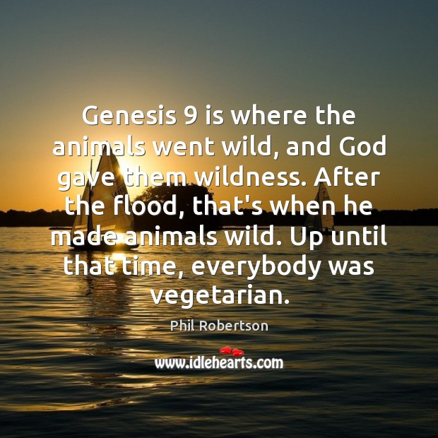 Genesis 9 is where the animals went wild, and God gave them wildness. Image