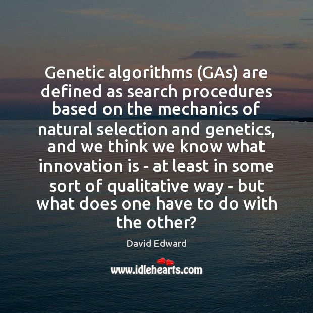 Genetic algorithms (GAs) are defined as search procedures based on the mechanics Innovation Quotes Image
