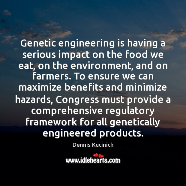 Genetic engineering is having a serious impact on the food we eat, Dennis Kucinich Picture Quote