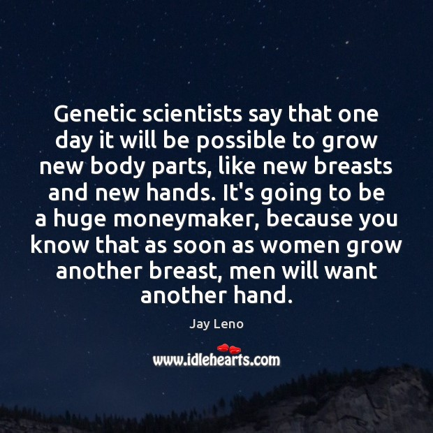 Image, Genetic scientists say that one day it will be possible to grow