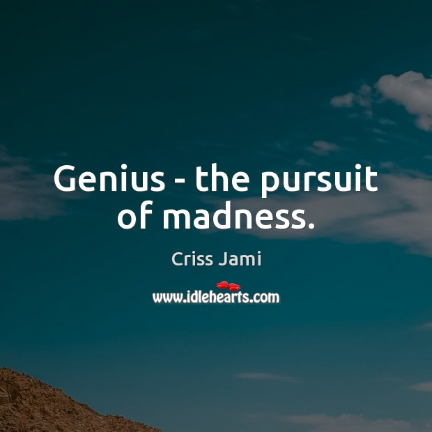 Image, Genius – the pursuit of madness.
