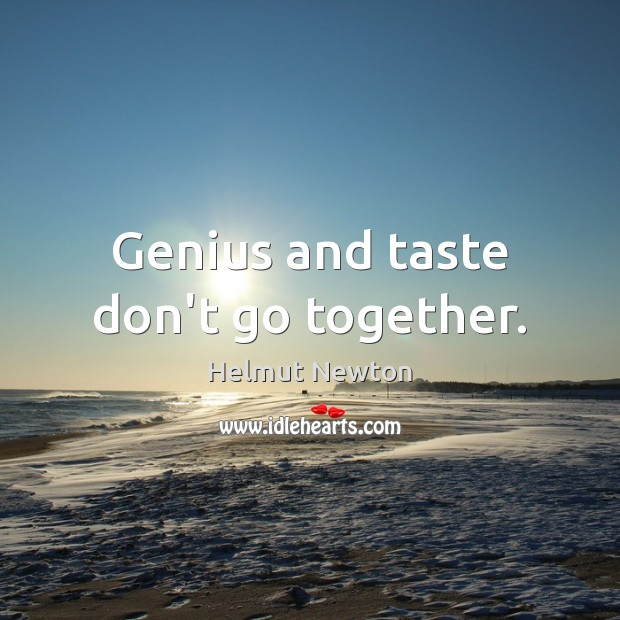 Helmut Newton Picture Quote image saying: Genius and taste don't go together.