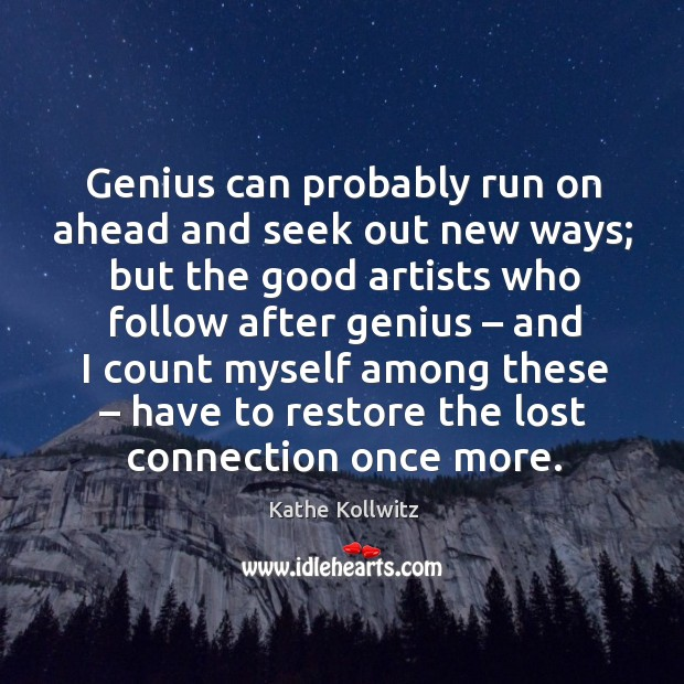 Genius can probably run on ahead and seek out new ways; Image