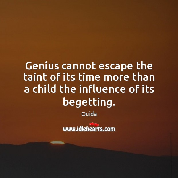 Genius cannot escape the taint of its time more than a child Ouida Picture Quote