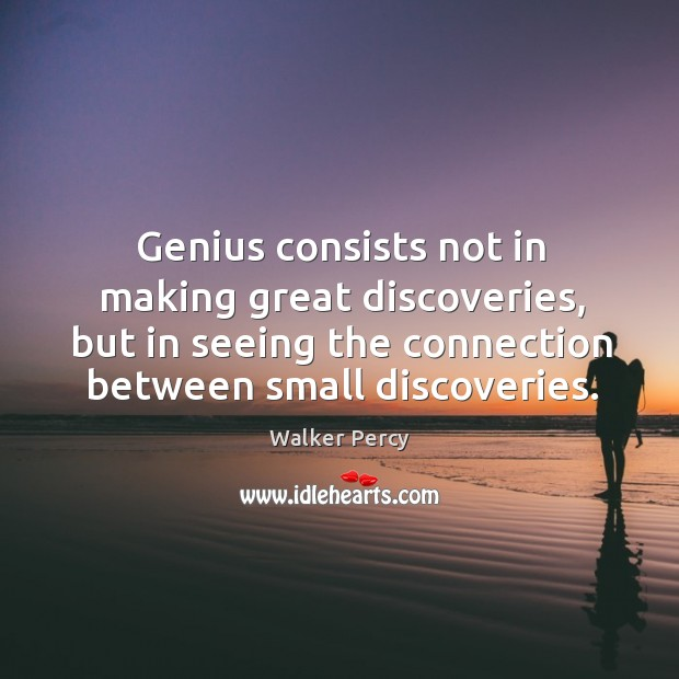 Genius consists not in making great discoveries, but in seeing the connection Image