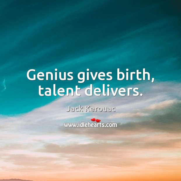 Genius gives birth, talent delivers. Image