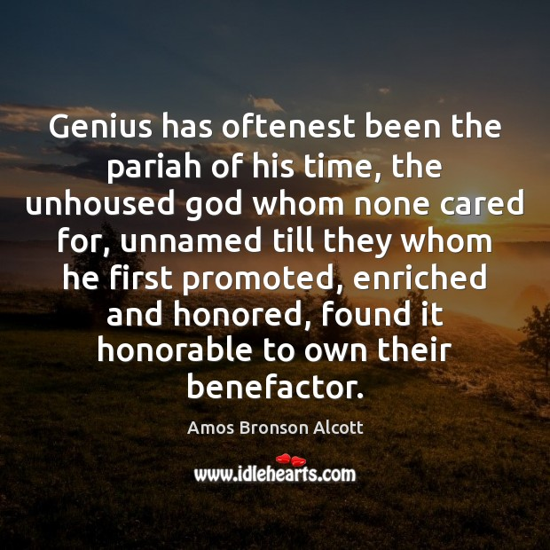 Image, Genius has oftenest been the pariah of his time, the unhoused god