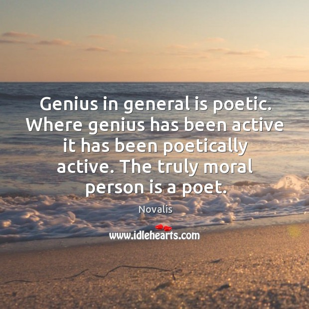 Genius in general is poetic. Where genius has been active it has Novalis Picture Quote