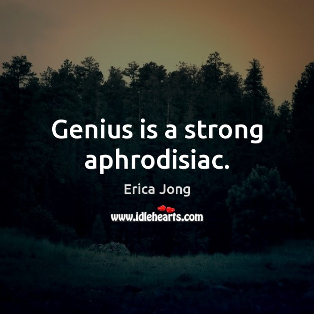Genius is a strong aphrodisiac. Image