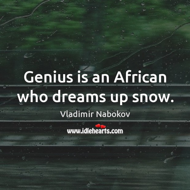 Genius is an African who dreams up snow. Image