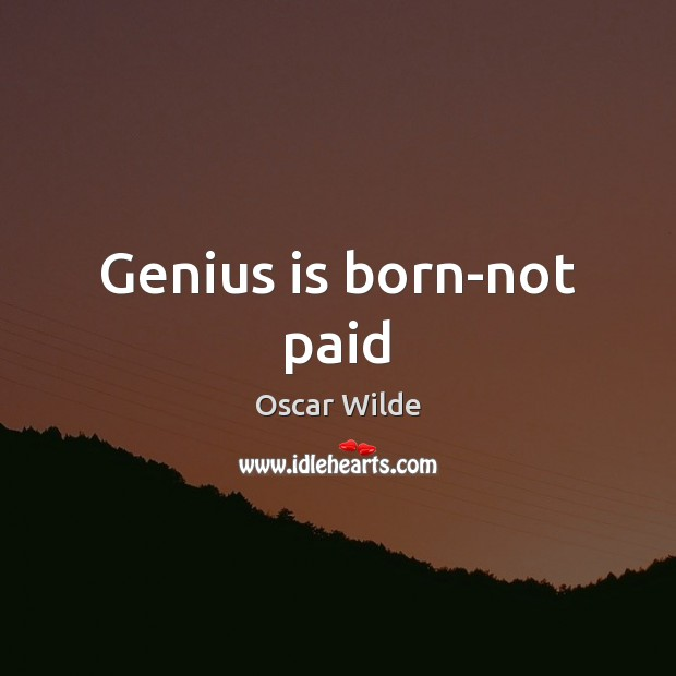 Image, Genius is born-not paid