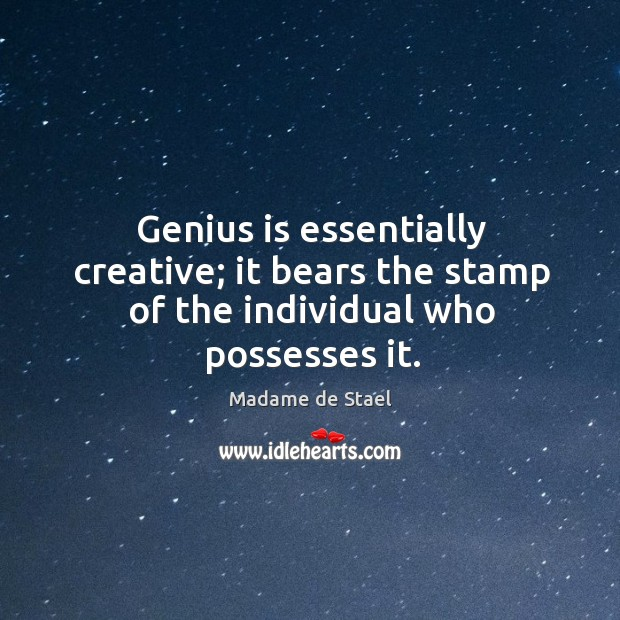 Genius is essentially creative; it bears the stamp of the individual who possesses it. Image
