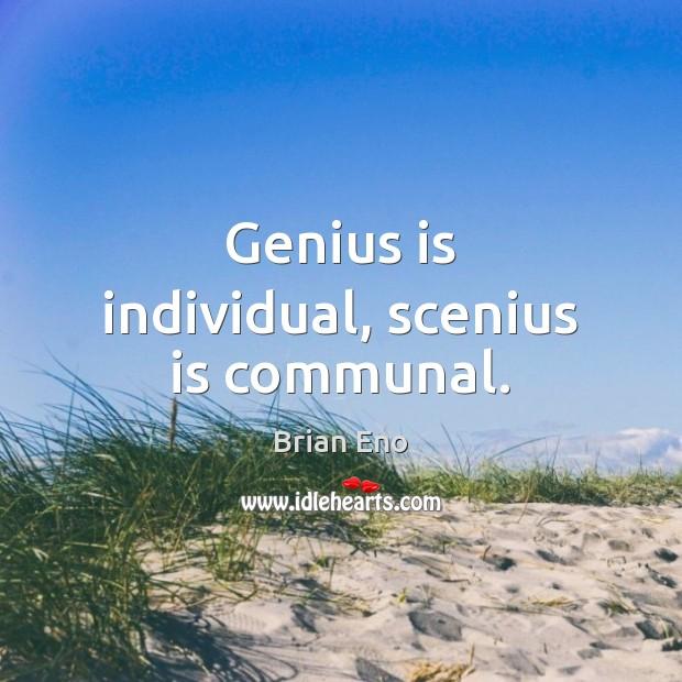 Genius is individual, scenius is communal. Image