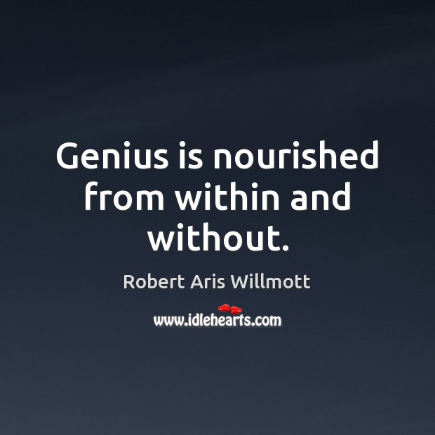 Genius is nourished from within and without. Image