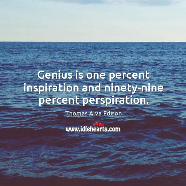 Genius is one percent inspiration and ninety-nine percent perspiration. Thomas Alva Edison Picture Quote