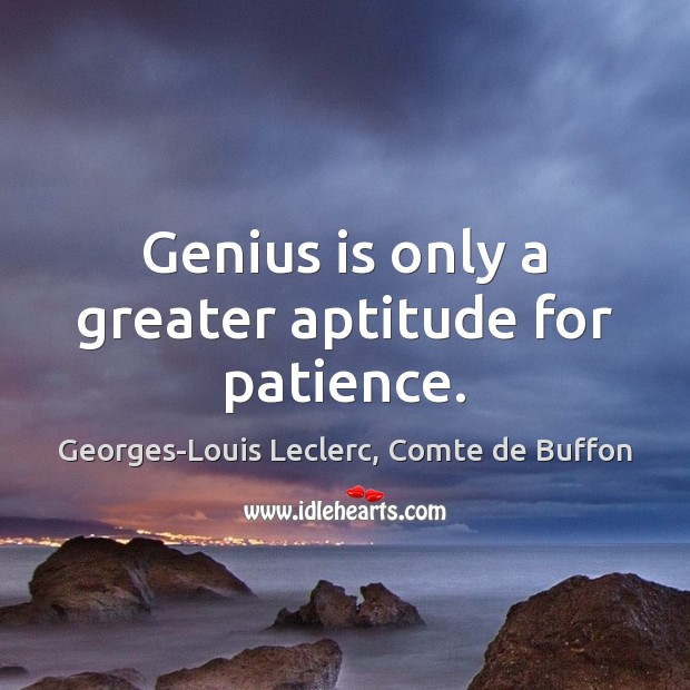 Image, Genius is only a greater aptitude for patience.