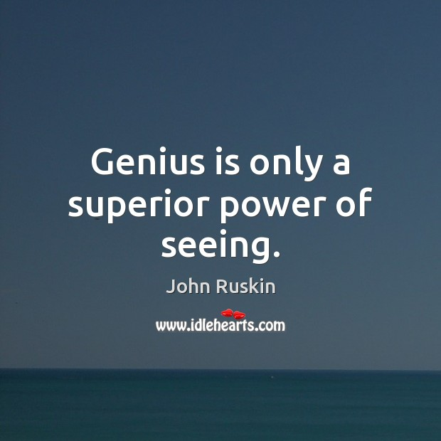 Image, Genius is only a superior power of seeing.