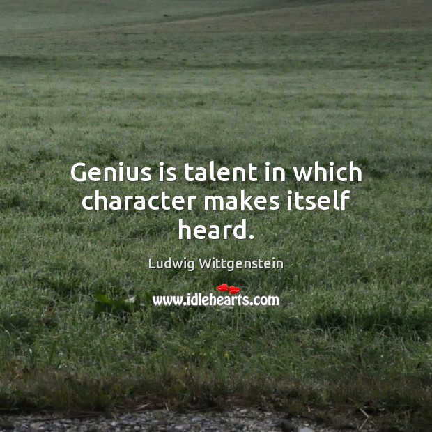 Genius is talent in which character makes itself heard. Image