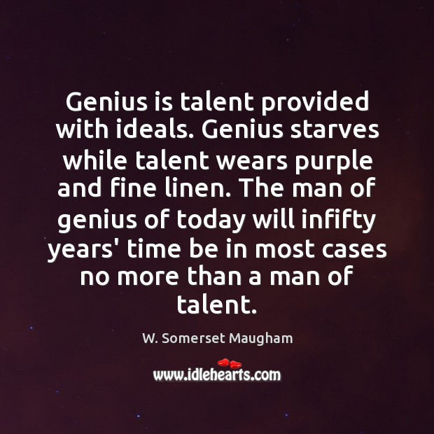 Genius is talent provided with ideals. Genius starves while talent wears purple Image
