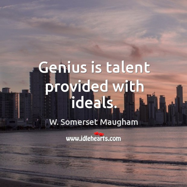 Genius is talent provided with ideals. Image