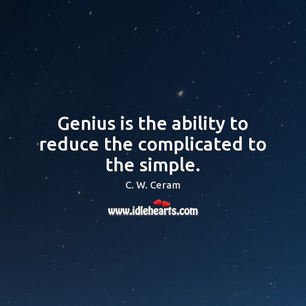 Genius is the ability to reduce the complicated to the simple. Image