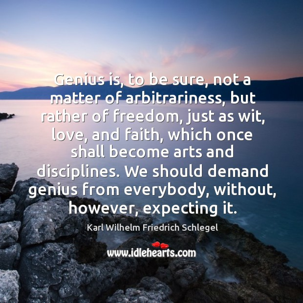 Genius is, to be sure, not a matter of arbitrariness, but rather Image