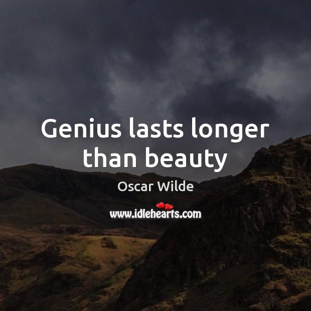 Image, Genius lasts longer than beauty